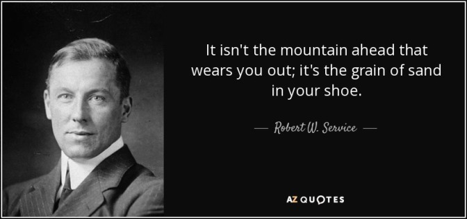 quote-it-isn-t-the-mountain-ahead-that-wears-you-out-it-s-the-grain-of-sand-in-your-shoe-robert-w-service-26-64-16